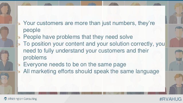 Your customers are more than just numbers, they're people People have problems that they need solve To position your conte...