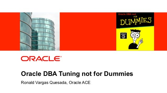 Oracle DBA Tuning not for DummiesRonald Vargas Quesada, Oracle ACE