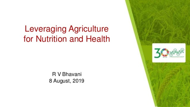 Leveraging Agriculture for Nutrition and Health R V Bhavani 8 August, 2019