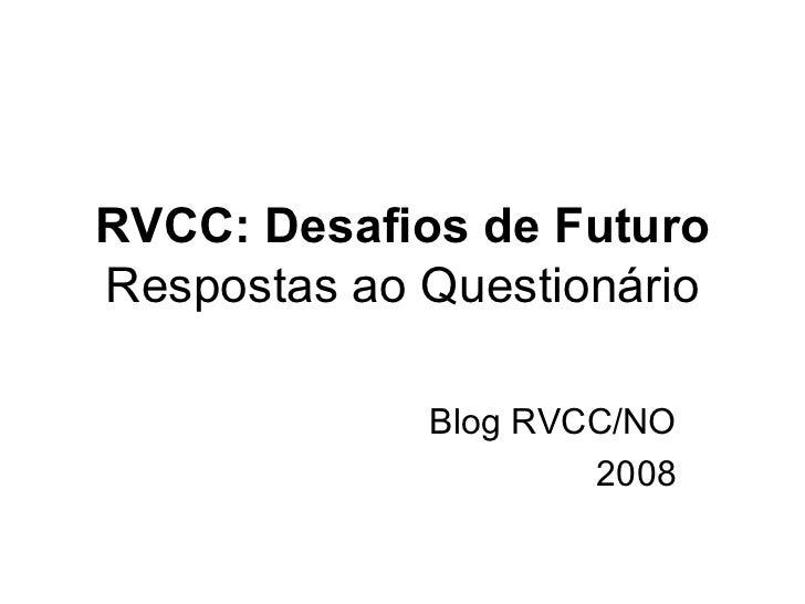 RVCC: Desafios de Futuro Respostas ao Questionário Blog RVCC/NO 2008