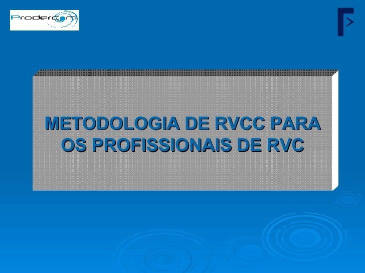METODOLOGIA DE RVCC PARA OS PROFISSIONAIS DE RVC