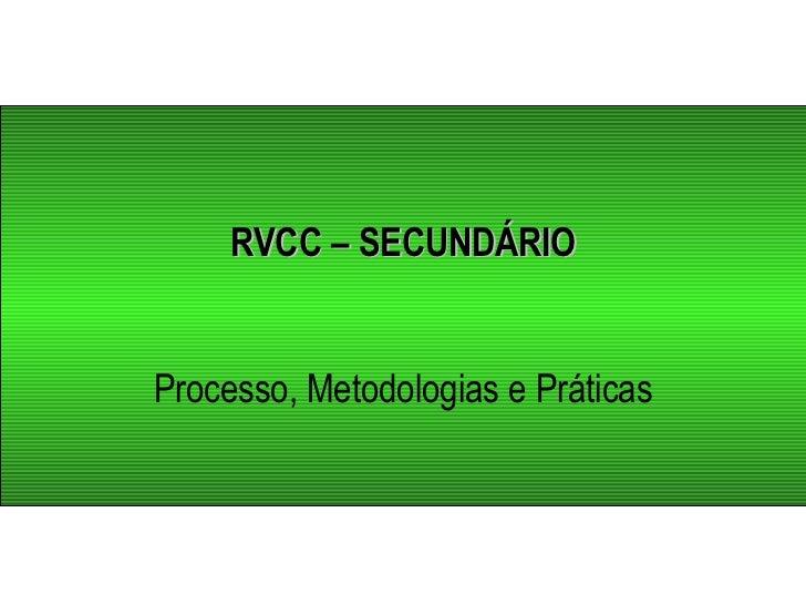 RVCC – SECUNDÁRIO Processo, Metodologias e Práticas