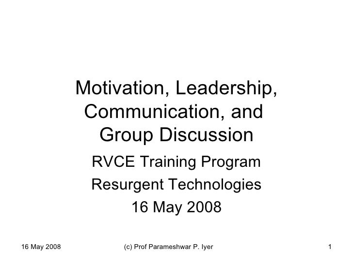 Motivation, Leadership, Communication, and  Group Discussion RVCE Training Program Resurgent Technologies 16 May 2008