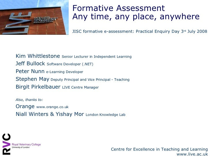 Formative Assessment Any time, any place, anywhere JISC formative e-assessment: Practical Enquiry Day 3 rd  July 2008  Kim...