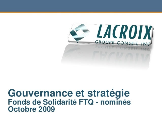 Gouvernance et stratégie Fonds de Solidarité FTQ - nominés Octobre 2009