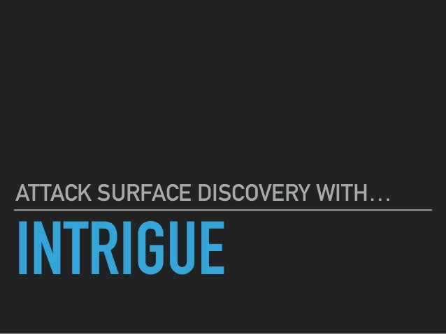INTRIGUE ATTACK SURFACE DISCOVERY WITH…