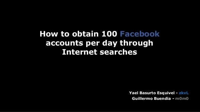 Headline Verdana Bold How to obtain 100 Facebook accounts per day through Internet searches Yael Basurto Esquivel - zkvL G...
