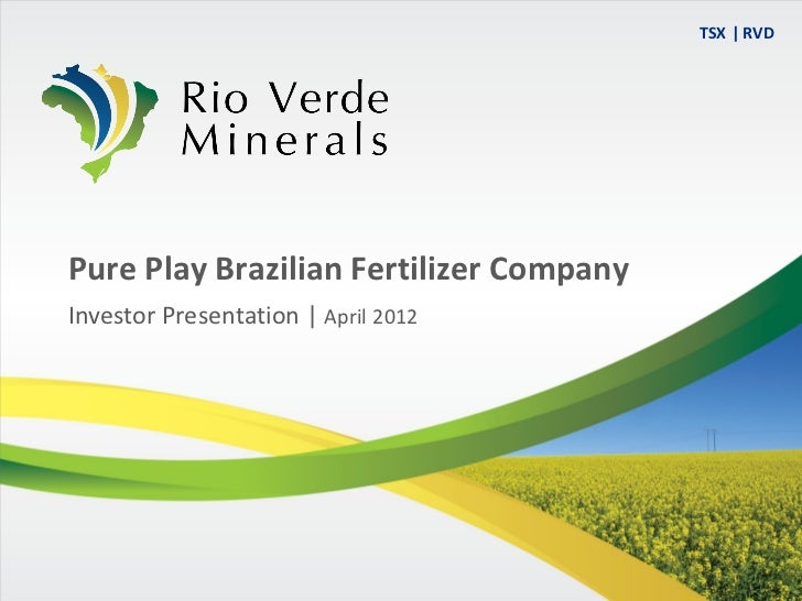 TSX ǀ RVDPure Play Brazilian Fertilizer CompanyInvestor Presentation | April 2012