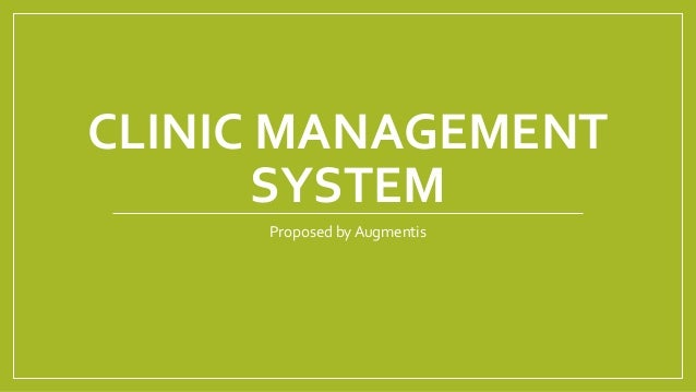 CLINIC MANAGEMENT SYSTEM Proposed by Augmentis