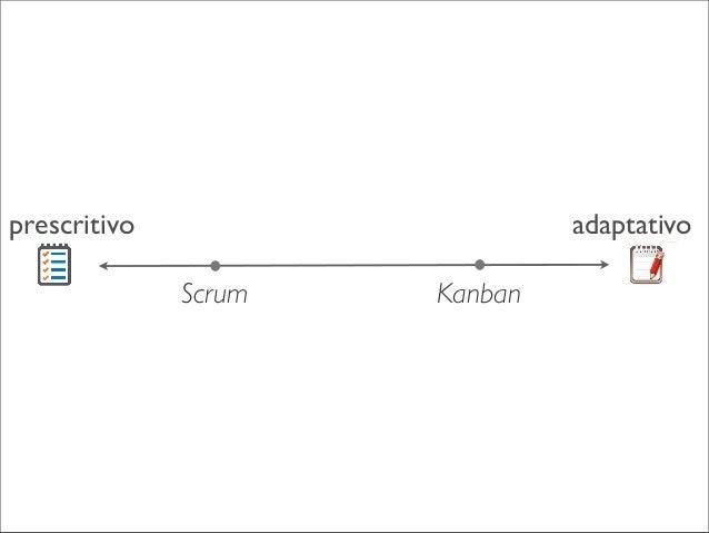 maior maturidade  movimento nos últimos anos  prescritivo  adaptativo Scrum  Kanban  times menor maturidade