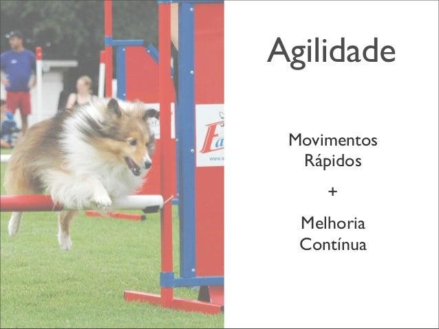 Agilidade Movimentos Rápidos + Melhoria Contínua
