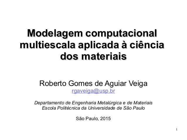 1 Modelagem computacionalModelagem computacional multiescala aplicada à ciênciamultiescala aplicada à ciência dos materiai...