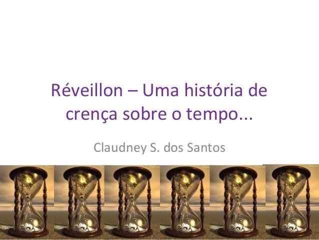 Réveillon – Uma história de crença sobre o tempo... Claudney S. dos Santos