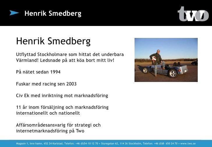 Henrik Smedberg Henrik Smedberg Utflyttad Stockholmare som hittat det underbara Värmland! Ledsnade på att köa bort mitt li...