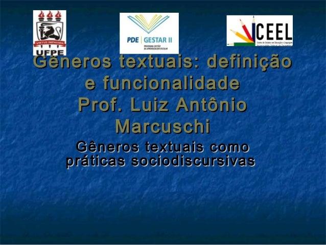 Gêneros textuais: definiçãoGêneros textuais: definição e funcionalidadee funcionalidade Prof. Luiz AntônioProf. Luiz Antôn...