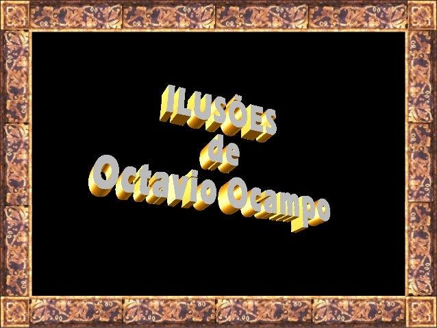 Octavio Ocampo Nasceu em Celaya, Guanajuato em 28 de fevereiro de 1943, ele estudou na escola de pintura e escultura (La E...