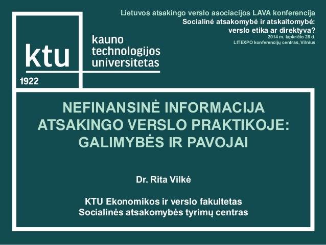 NEFINANSINĖ INFORMACIJA ATSAKINGO VERSLO PRAKTIKOJE: GALIMYBĖS IR PAVOJAI Dr. Rita Vilkė KTU Ekonomikos ir verslo fakultet...