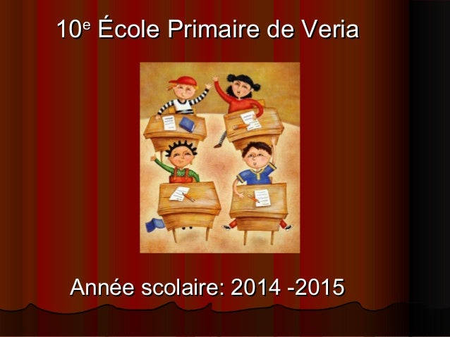 1010ee ÉÉcole Primaire de Veriacole Primaire de Veria AnnAnnée scolaire: 2014 -2015ée scolaire: 2014 -2015