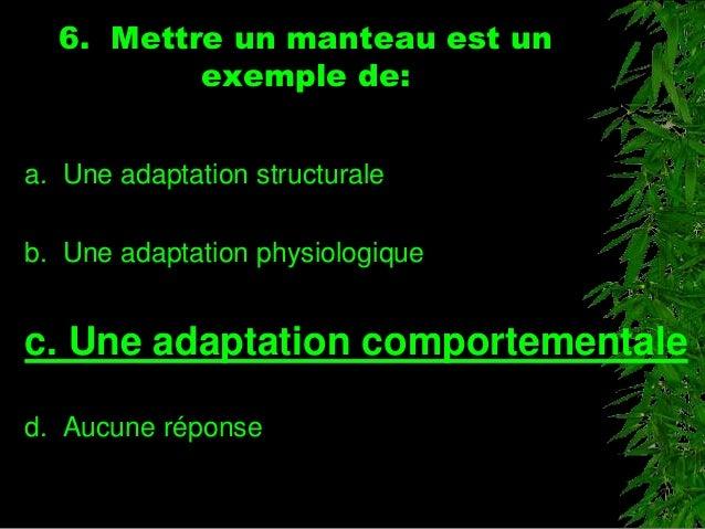 6. Mettre un manteau est un exemple de: a. Une adaptation structurale b. Une adaptation physiologique c. Une adaptation co...