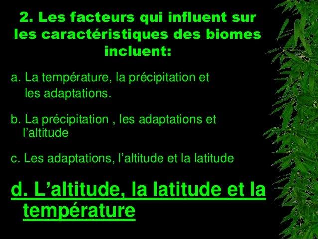 2. Les facteurs qui influent sur les caractéristiques des biomes incluent: a. La température, la précipitation et les adap...