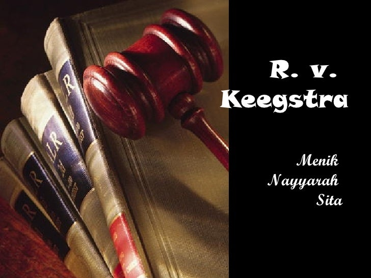 R. v.    Keegstra Menik  Nayyarah  Sita