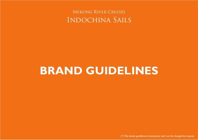 Mekong River Cruises   Indochina SailsBRAND GUIDELINES                      (*) This brand guidelines is temporary and can...