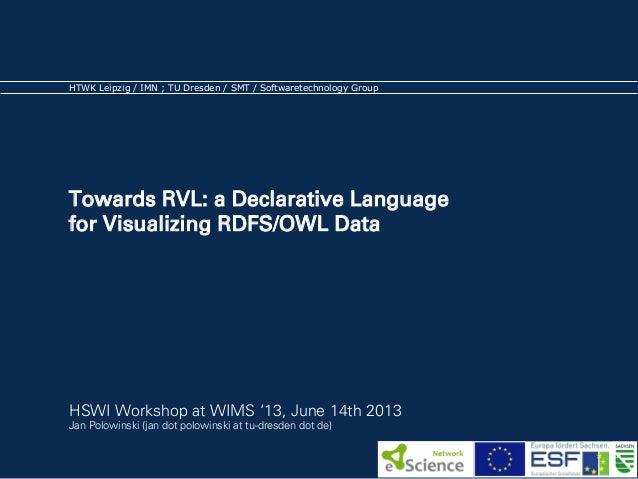 HTWK Leipzig / IMN ; TU Dresden / SMT / Softwaretechnology Group  Towards RVL: a Declarative Language  for Visualizing RDF...