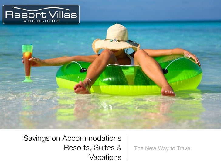 Savings on Accommodations            Resorts, Suites &   The New Way to Travel                   Vacations