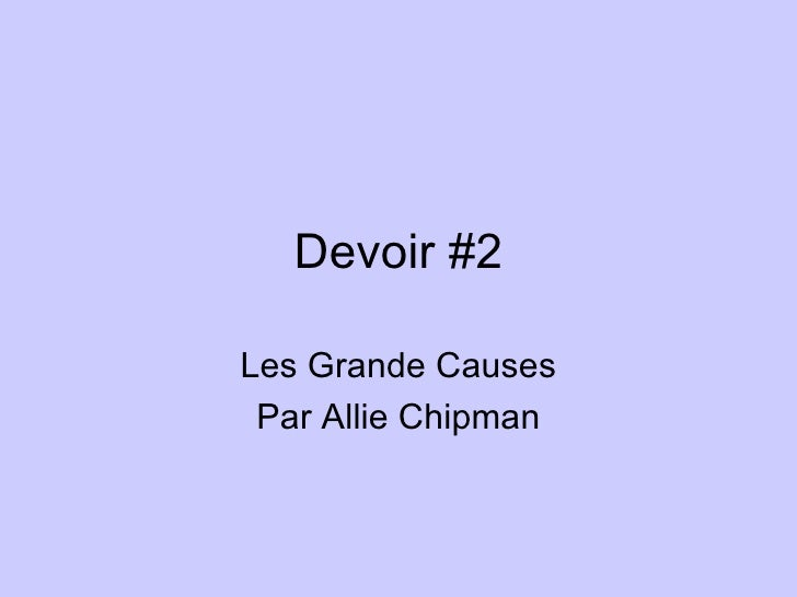 Devoir #2 Les Grande Causes Par Allie Chipman