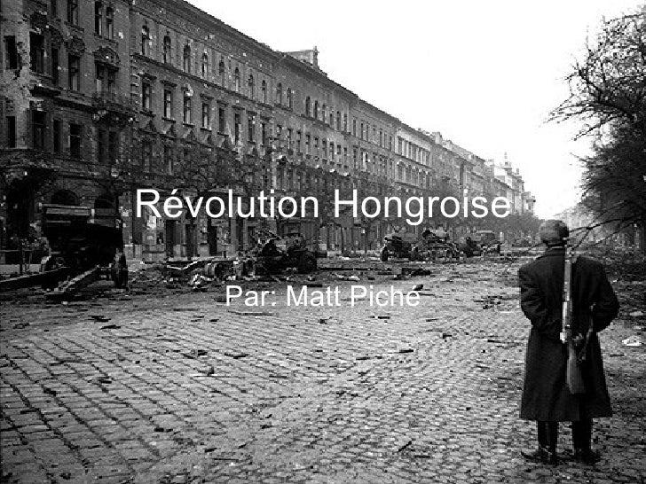 Révolution Hongroise Par: Matt Piché