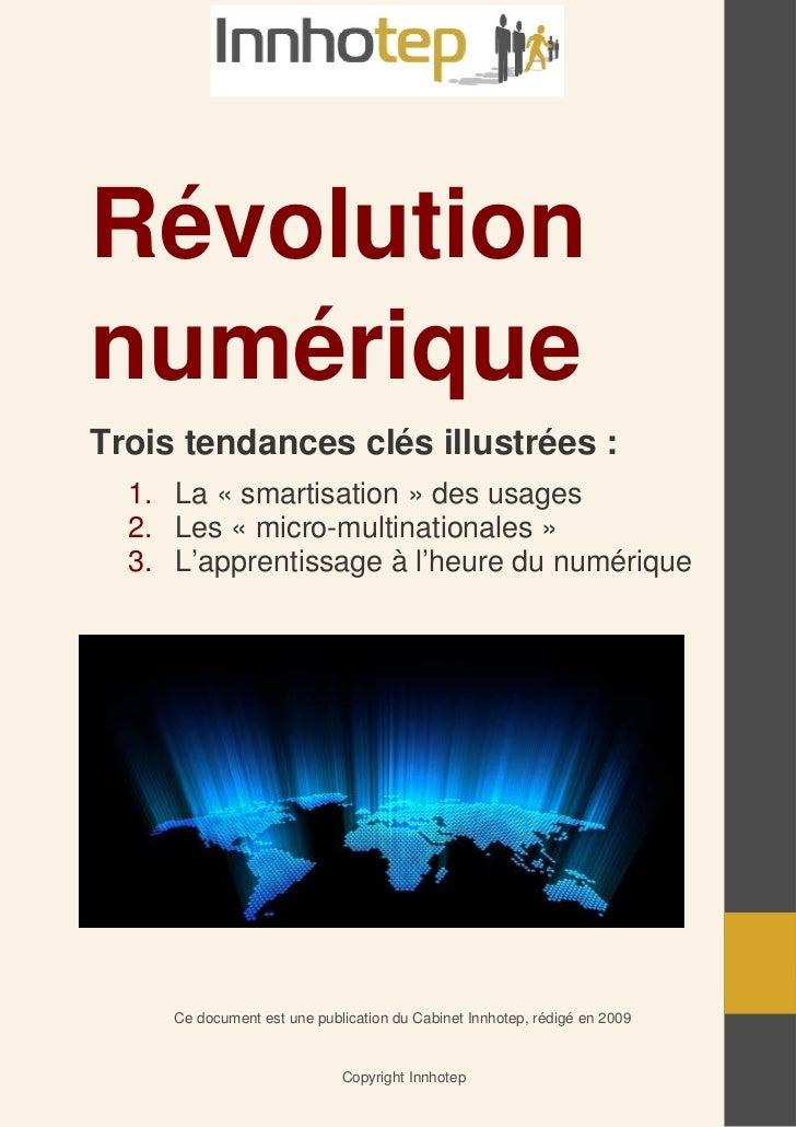 RévolutionnumériqueTrois tendances clés illustrées :  1. La « smartisation » des usages  2. Les « micro-multinationales » ...