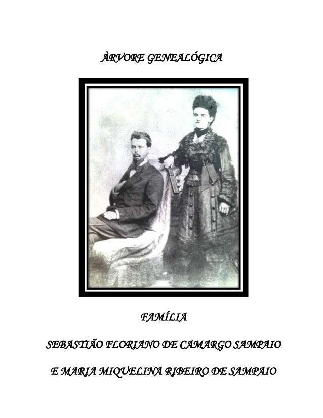 ÀRVORE GENEALÓGICA  FAMÍLIA SEBASTIÃO FLORIANO DE CAMARGO SAMPAIO E MARIA MIQUELINA RIBEIRO DE SAMPAIO