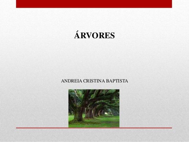 ÁRVORES  ANDREIA CRISTINA BAPTISTA