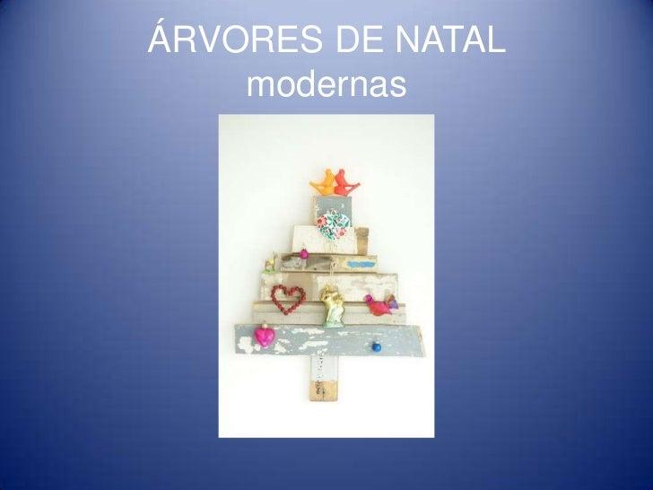 ÁRVORES DE NATAL    modernas