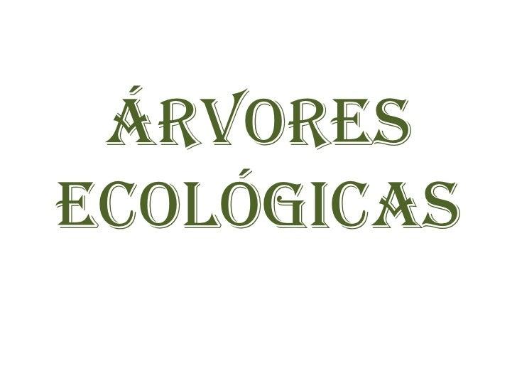 Árvores ecológicas<br />