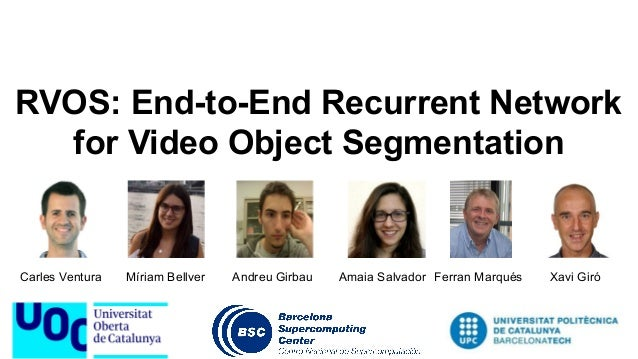 RVOS: End-to-End Recurrent Network for Video Object Segmentation Carles Ventura Míriam Bellver Andreu Girbau Amaia Salvado...