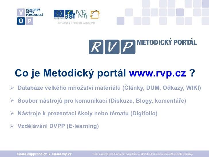 Co je Metodický portál  www.rvp.cz  ? <ul><li>Databáze velkého množství materiálů (Články, DUM, Odkazy, WIKI)  </li></ul><...