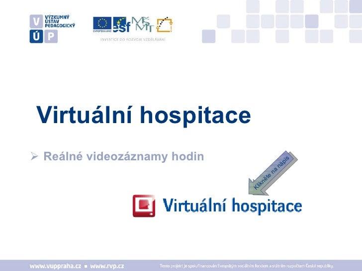 Virtuální hospitace <ul><li>Reálné videozáznamy hodin  </li></ul>Klikněte na nápis