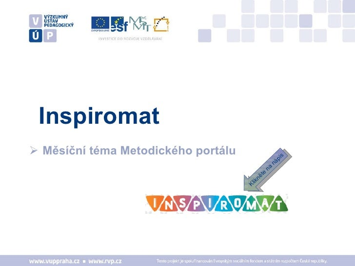 Inspiromat <ul><li>Měsíční téma Metodického portálu </li></ul>Klikněte na nápis