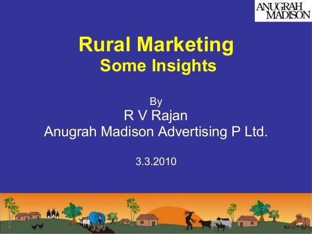 Rural Marketing        Some Insights                By          R V RajanAnugrah Madison Advertising P Ltd.             3....
