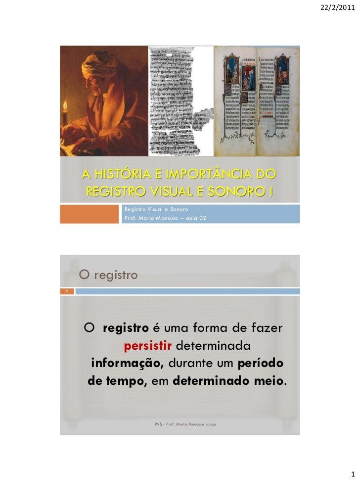 22/2/2011    A HISTÓRIA E IMPORTÂNCIA DO    REGISTRO VISUAL E SONORO I           Registro Visual e Sonoro           Prof. ...