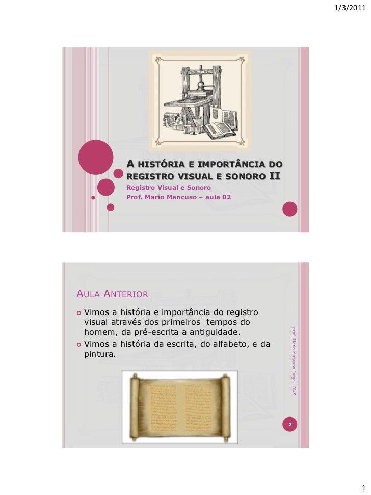 1/3/2011            A HISTÓRIA E IMPORTÂNCIA DO            REGISTRO VISUAL E SONORO II            Registro Visual e Sonoro...