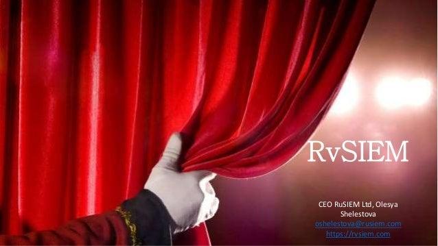 RvSIEM CEO RuSIEM Ltd, Olesya Shelestova oshelestova@rusiem.com https://rvsiem.com