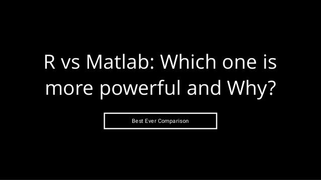 Best Ever Comparison R vs Matlab: Which one is more powerful and Why?
