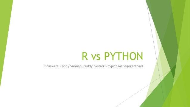 R vs PYTHON Bhaskara Reddy Sannapureddy, Senior Project Manager,Infosys