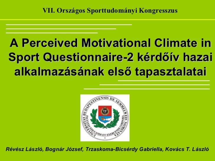 VII. Országos Sporttudományi Kongresszus A Perceived Motivational Climate in Sport Questionnaire-2 kérdőív hazai  alkalmaz...