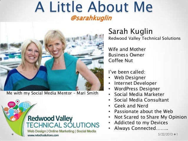 A Little About Me5/22/2013 1@sarahkuglinSarah KuglinRedwood Valley Technical SolutionsWife and MotherBusiness OwnerCoffee ...