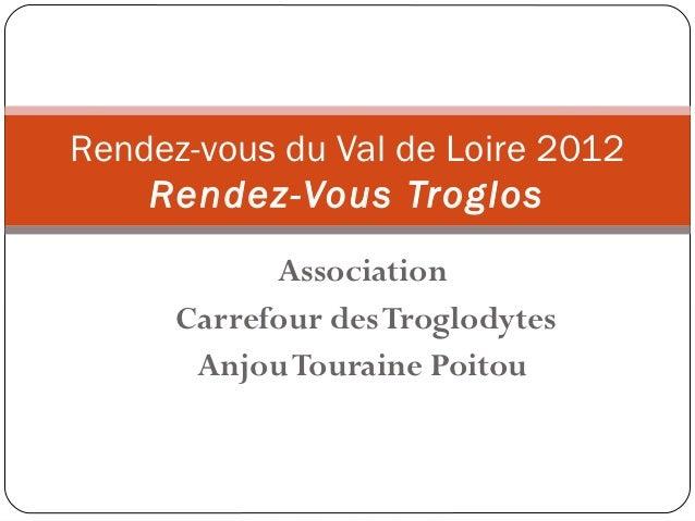Rendez-vous du Val de Loire 2012    Rendez-Vous Troglos            Association      Carrefour des Troglodytes       Anjou ...