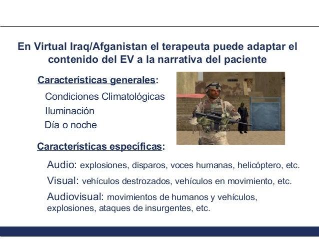 En Virtual Iraq/Afganistan el terapeuta puede adaptar el contenido del EV a la narrativa del paciente Características gene...