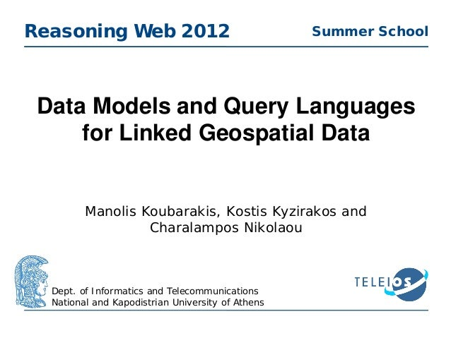 Data Models and Query Languagesfor Linked Geospatial DataReasoning Web 2012Dept. of Informatics and TelecommunicationsNati...